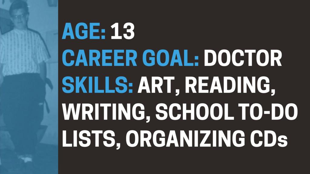 AGE: 13 CAREER GOAL: DOCTOR SKILLS: ART, READIN...