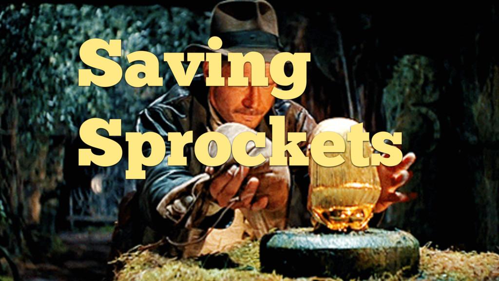 Type to enter text Saving Sprockets