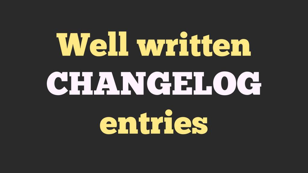 Well written CHANGELOG entries