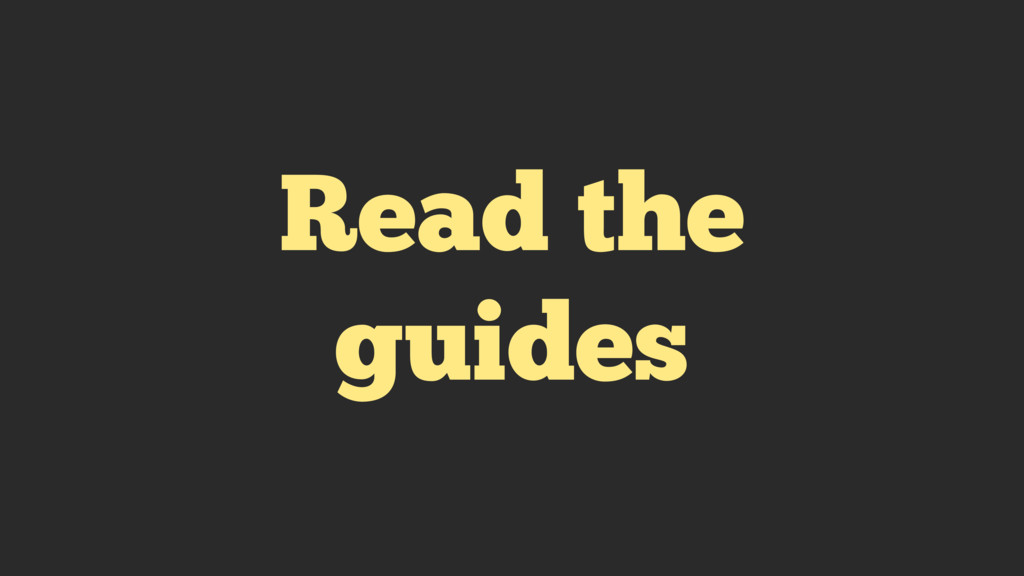 Read the guides