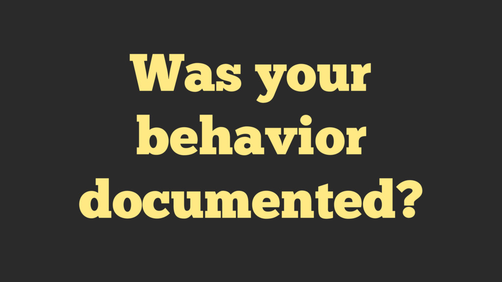 Was your behavior documented?