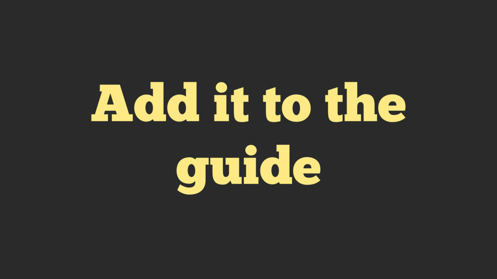 Add it to the guide