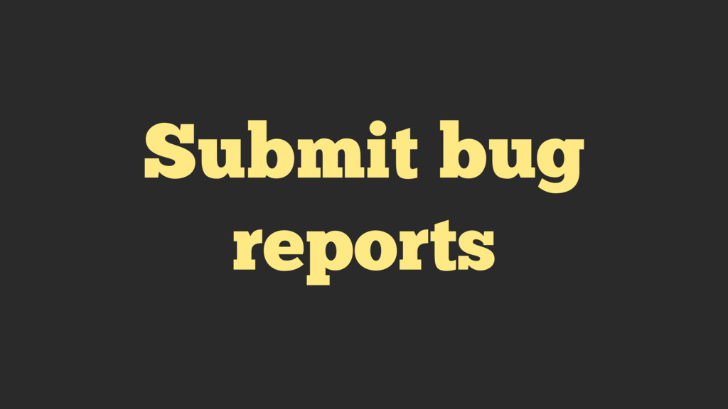 Submit bug reports