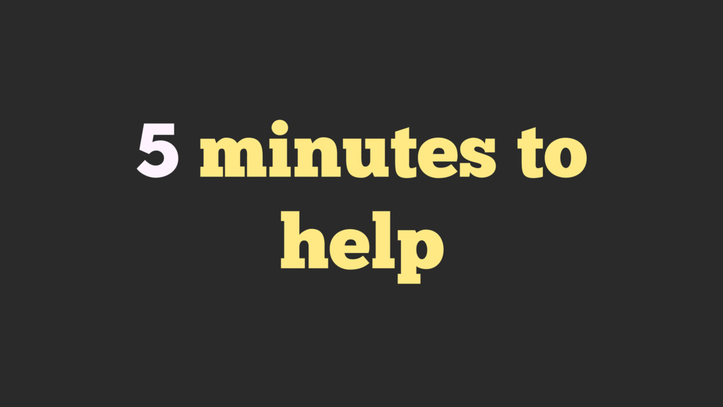 5 minutes to help
