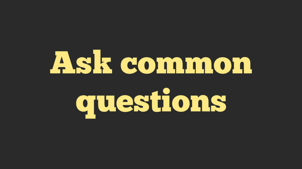 Ask common questions