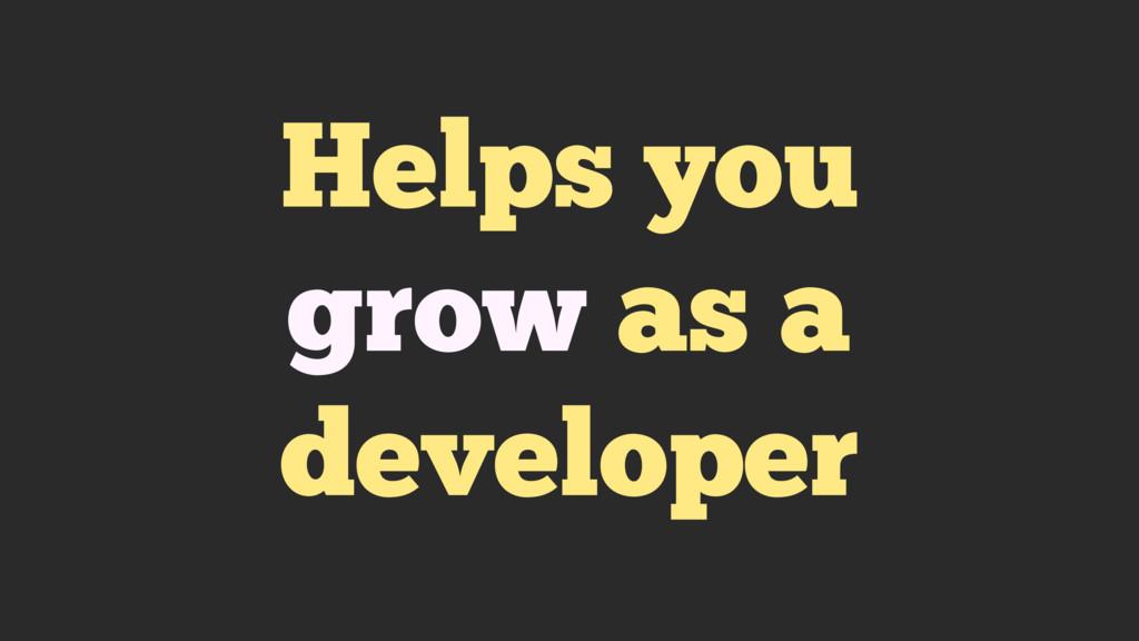 Helps you grow as a developer