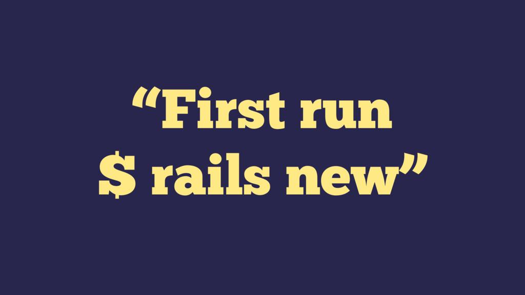 """First run $ rails new"""