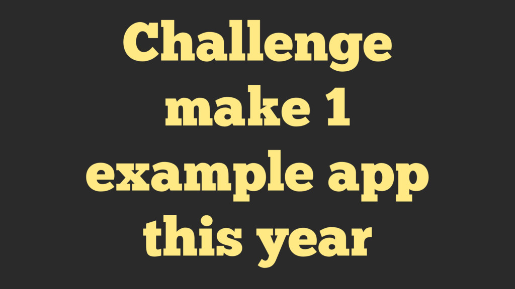 Challenge make 1 example app this year