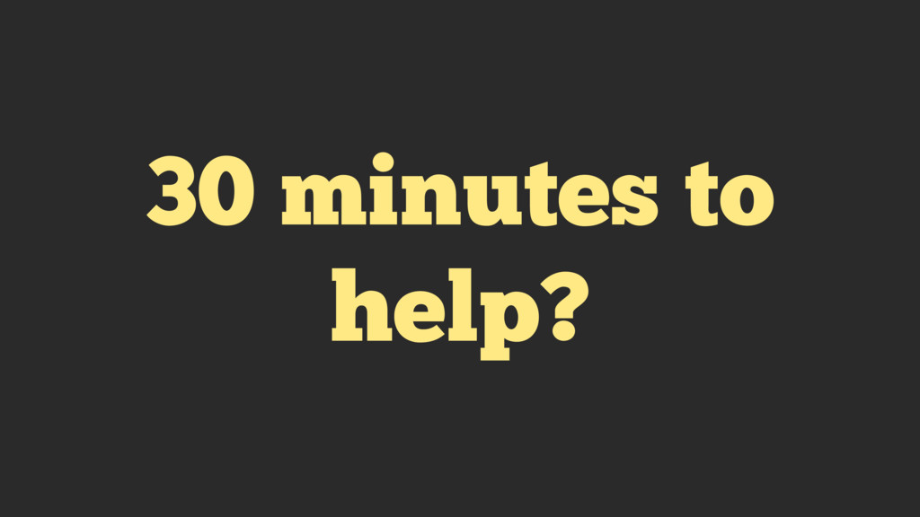 30 minutes to help?