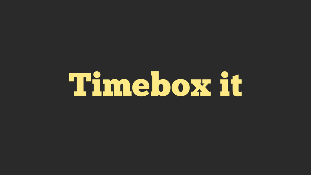 Timebox it