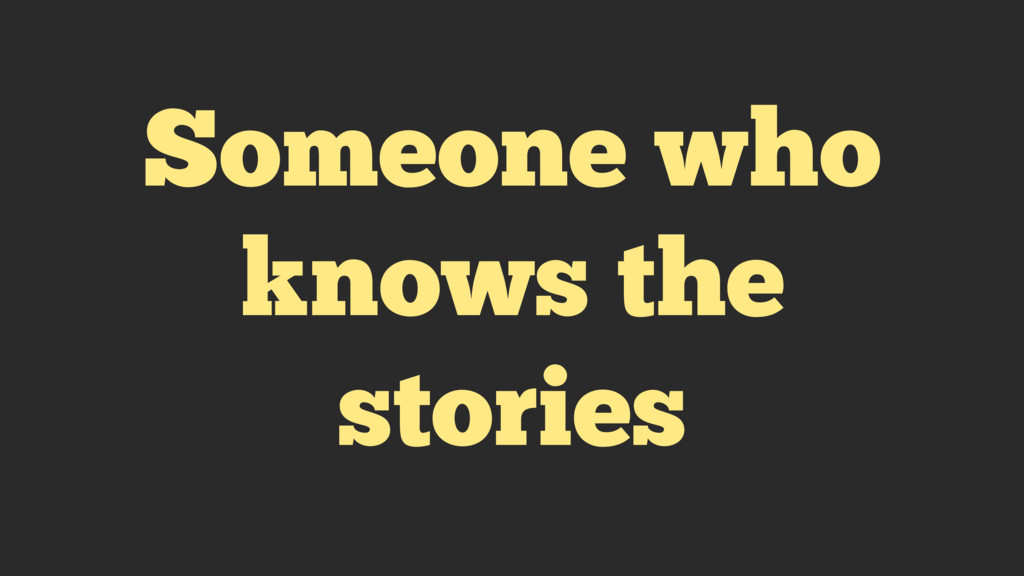 Someone who knows the stories