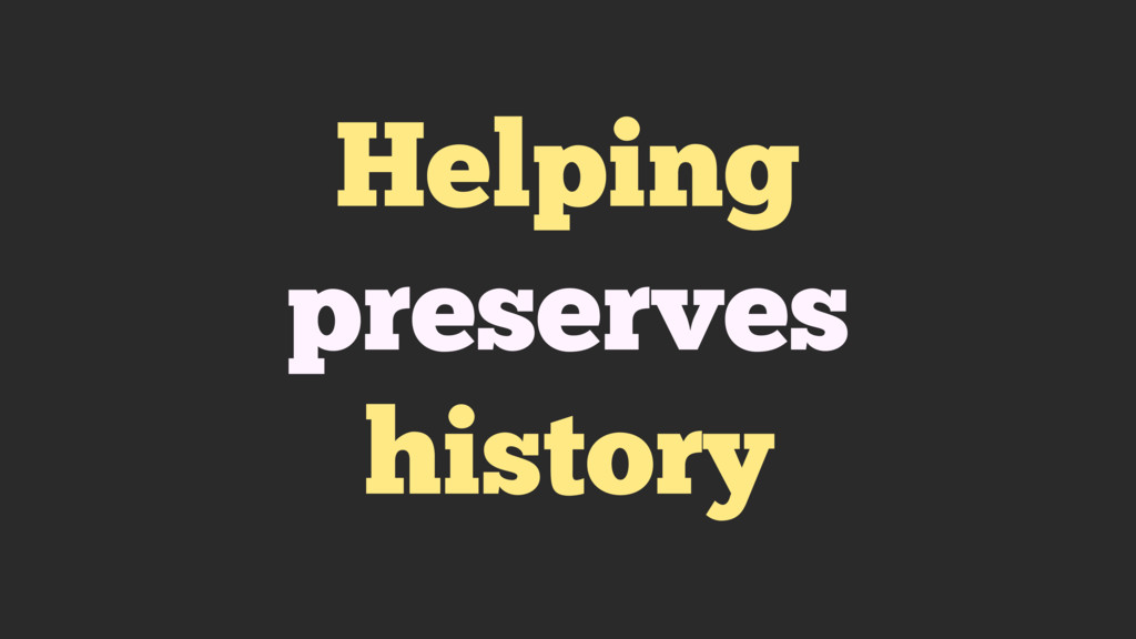 Helping preserves history