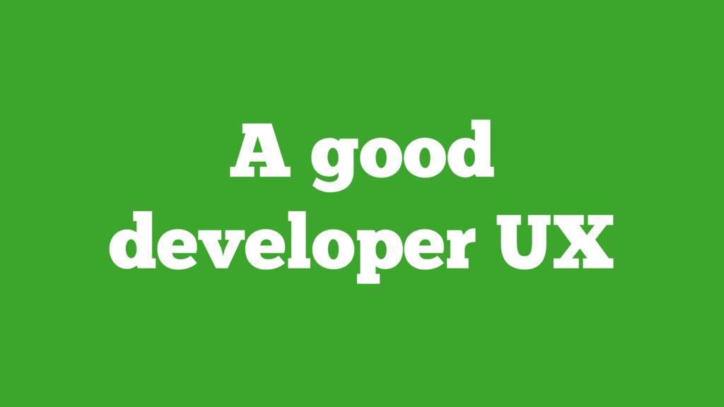 A good developer UX