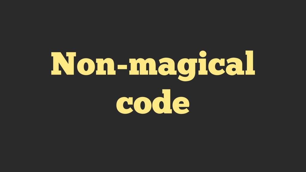 Non-magical code