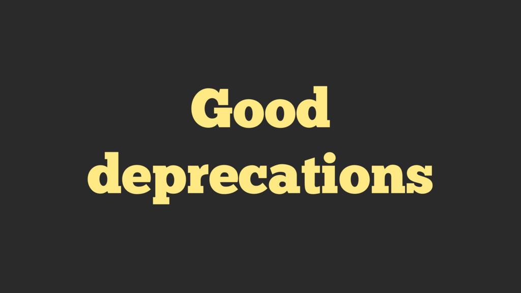 Good deprecations
