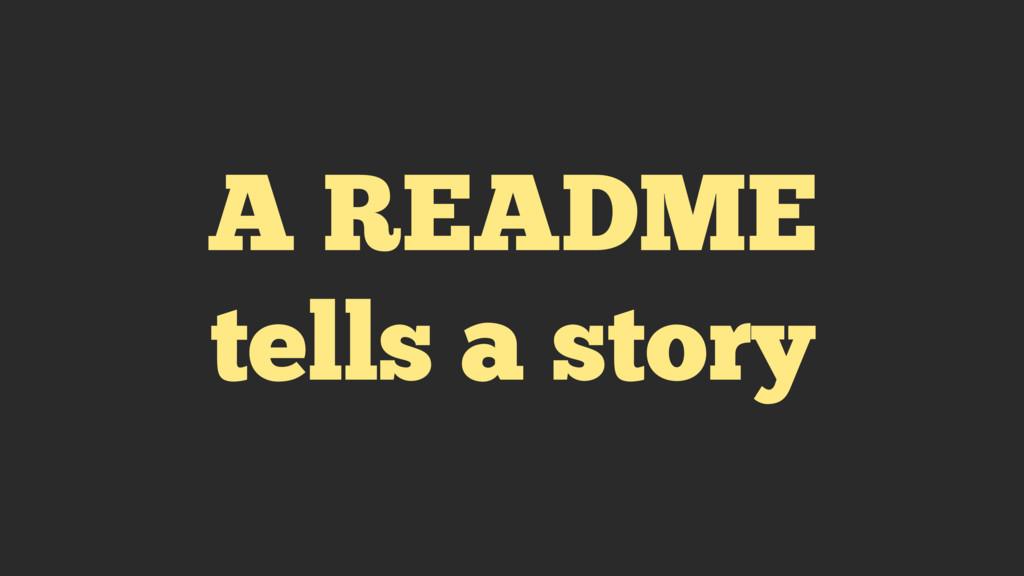 A README tells a story