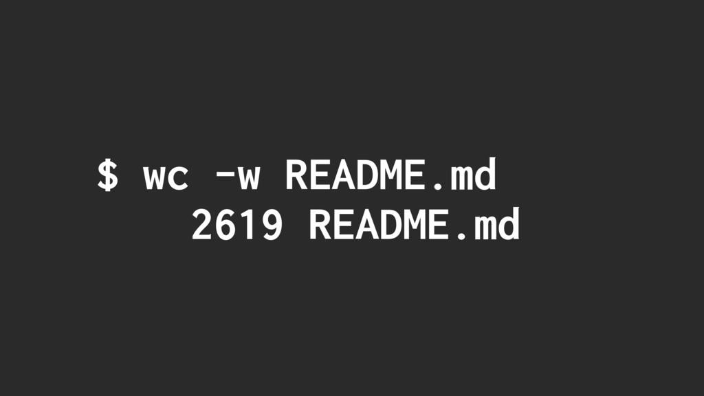 $ wc -w README.md 2619 README.md