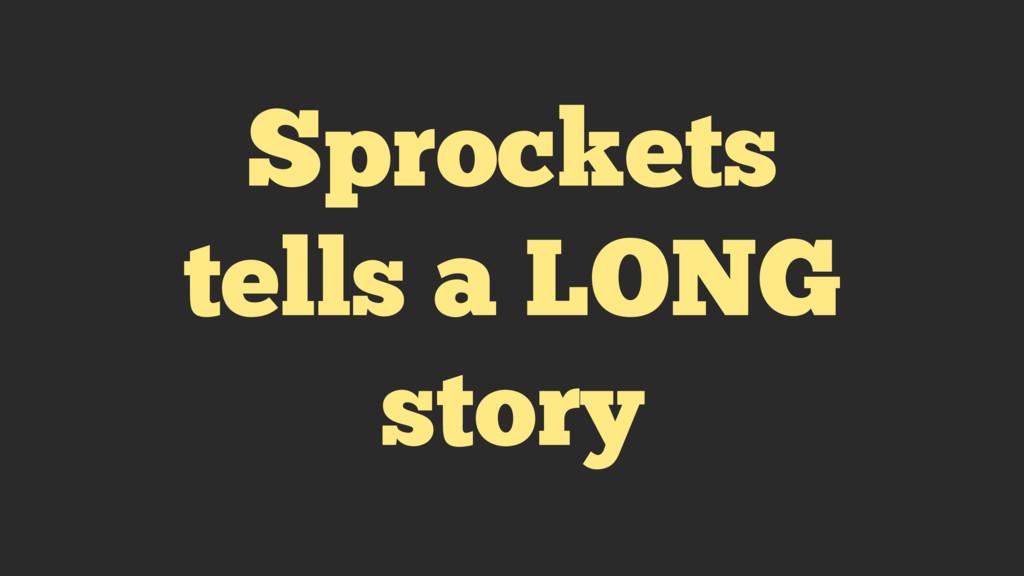 Sprockets tells a LONG story