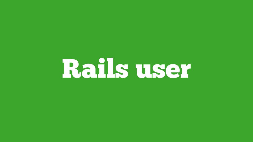 Rails user