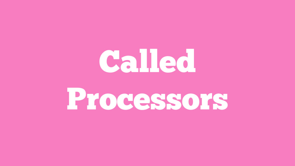 Called Processors
