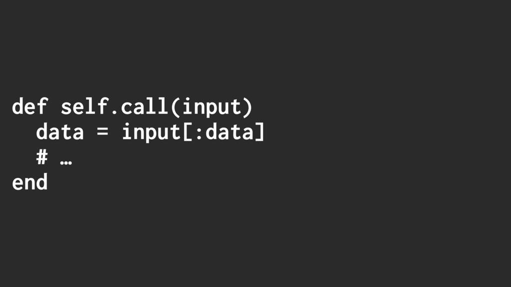 def self.call(input) data = input[:data] # … end