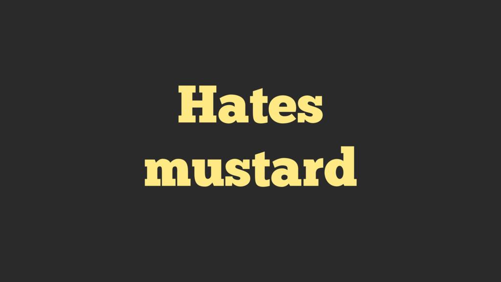 Hates mustard