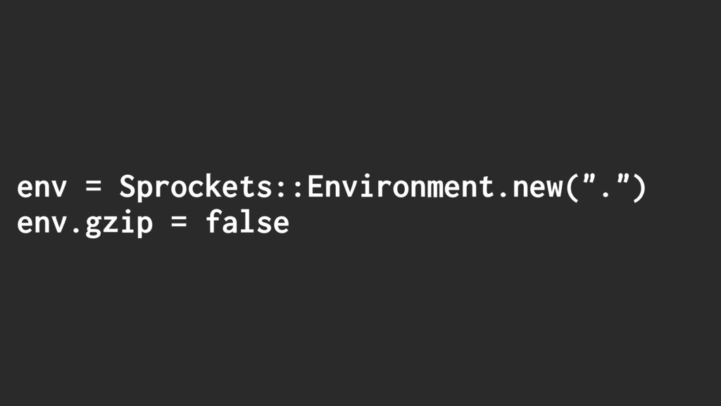"env = Sprockets::Environment.new(""."") env.gzip ..."