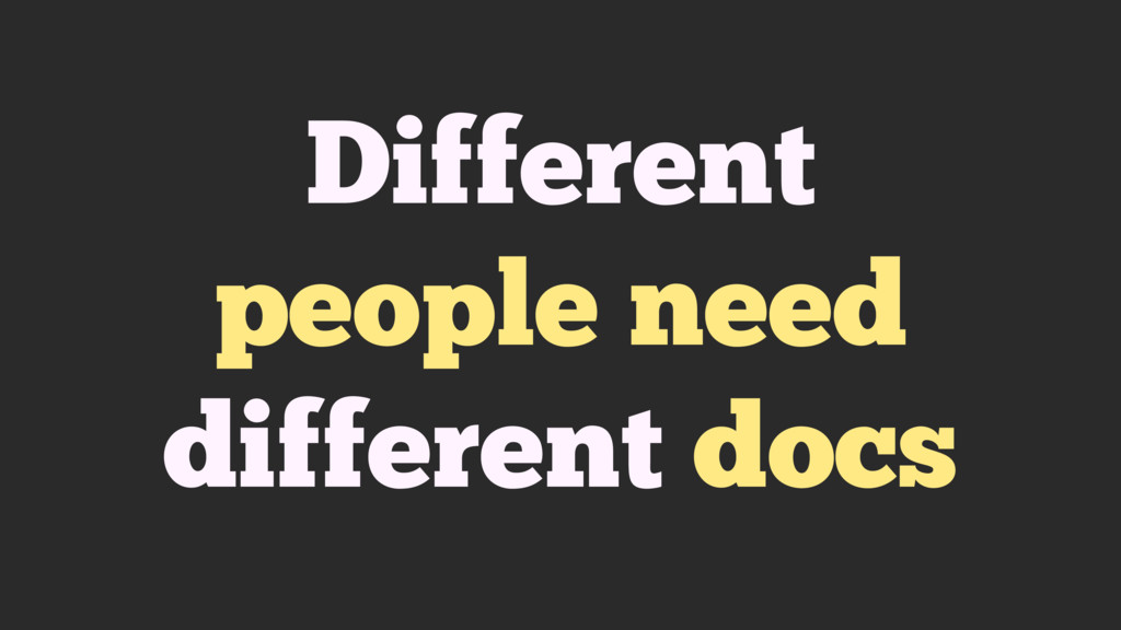 Different people need different docs