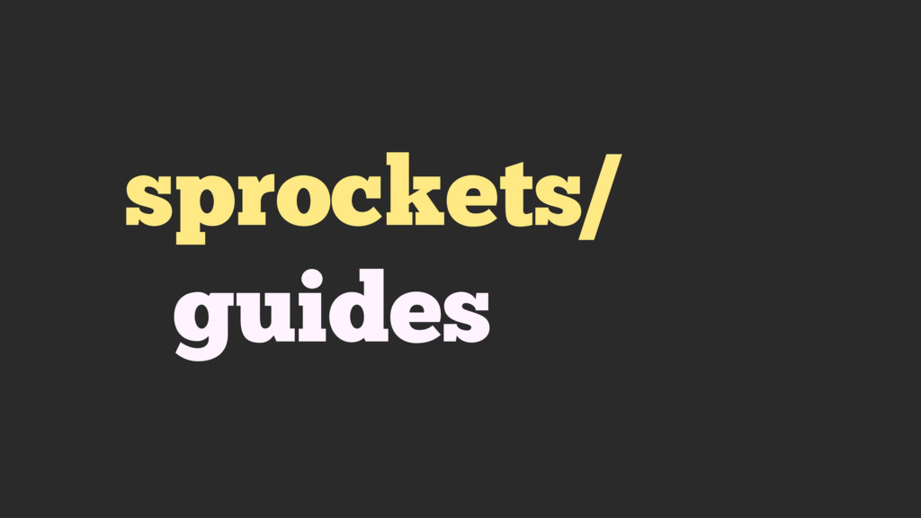 sprockets/ guides
