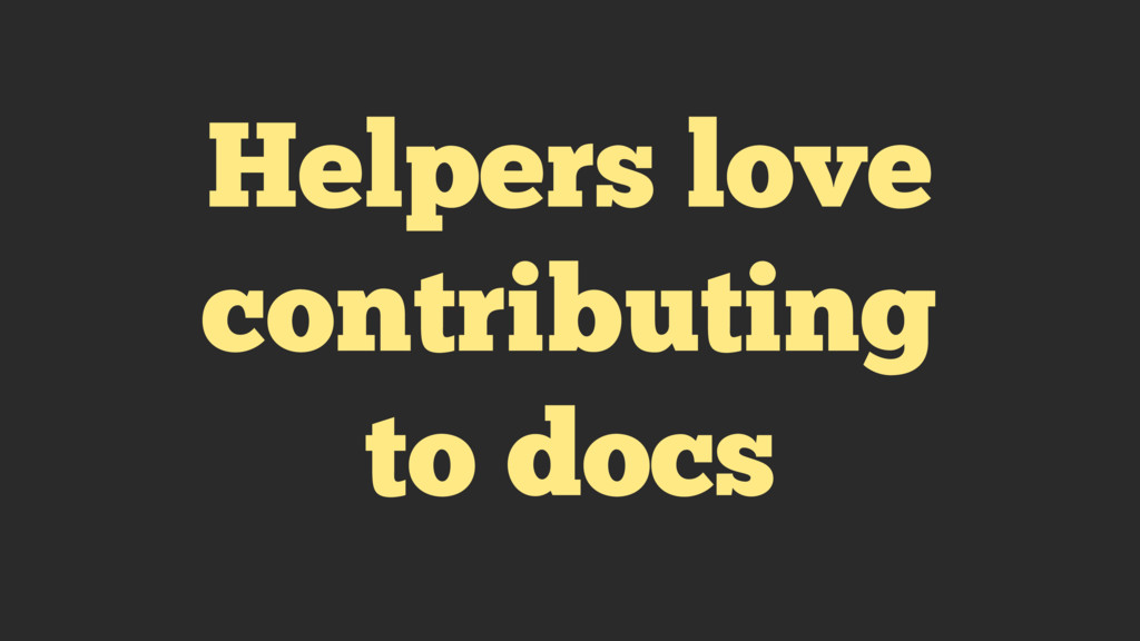 Helpers love contributing to docs