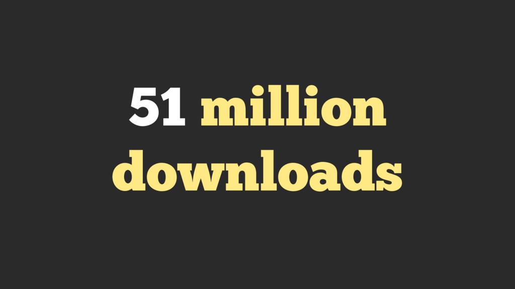 51 million downloads