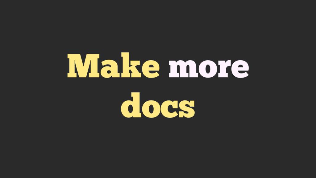 Make more docs