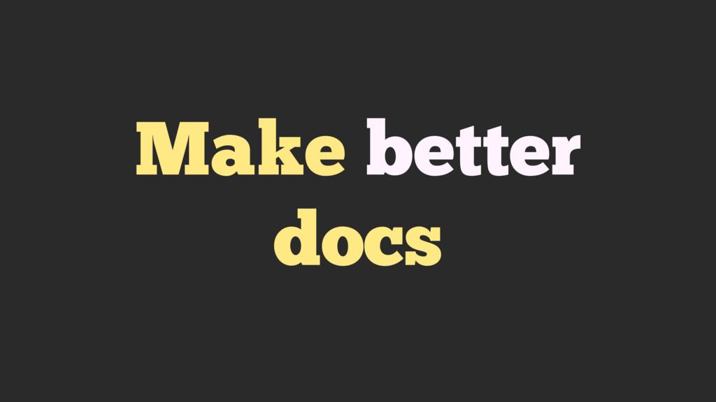 Make better docs