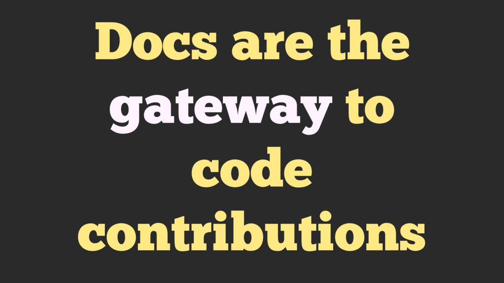 Docs are the gateway to code contributions