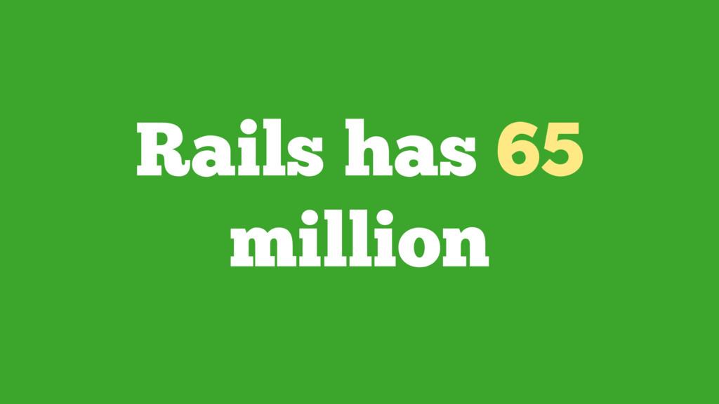 Rails has 65 million