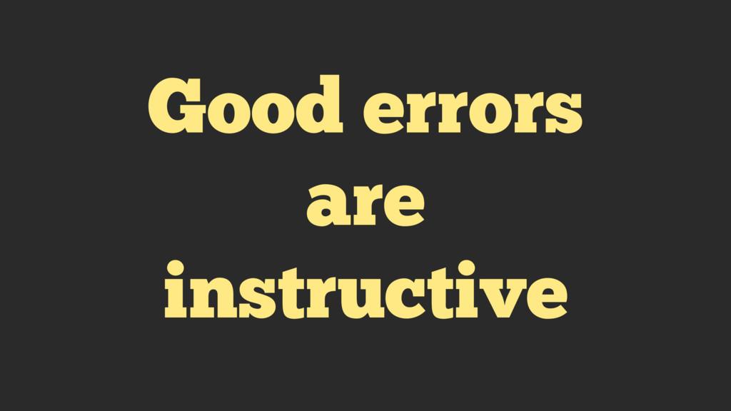 Good errors are instructive