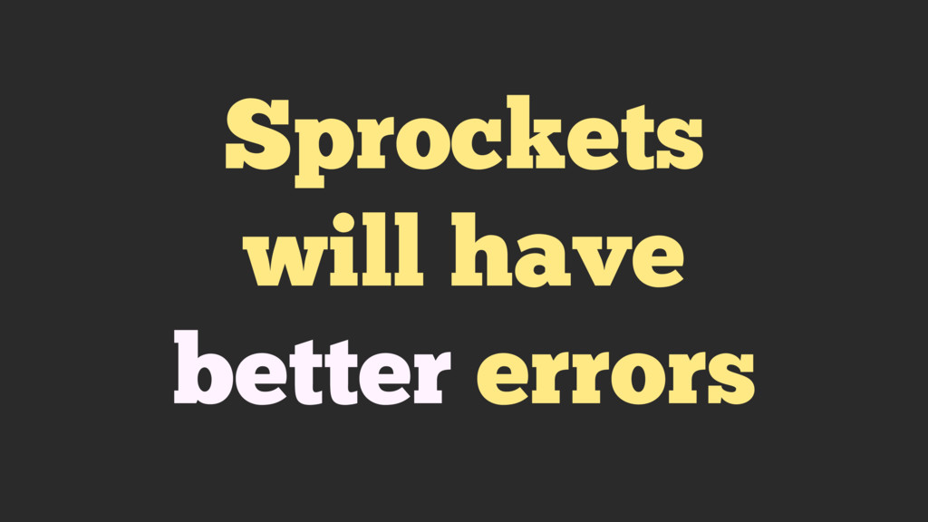 Sprockets will have better errors