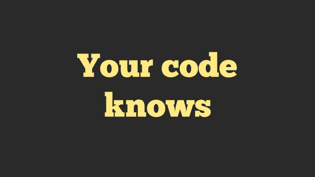 Your code knows