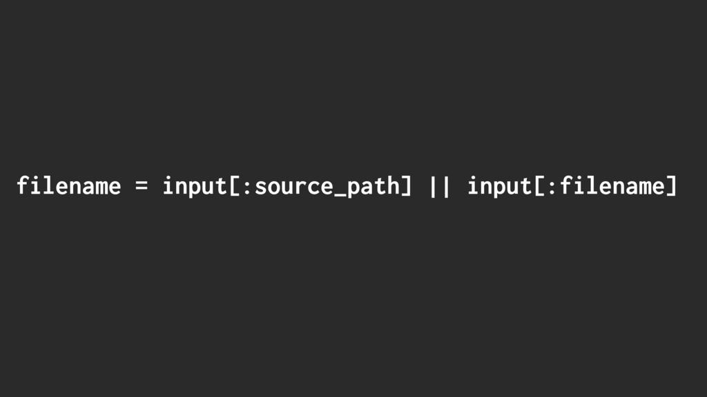 filename = input[:source_path] || input[:filena...