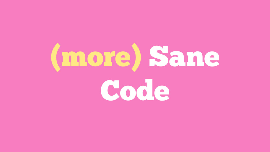 (more) Sane Code