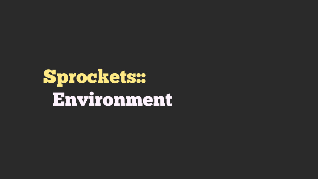 Sprockets:: Environment