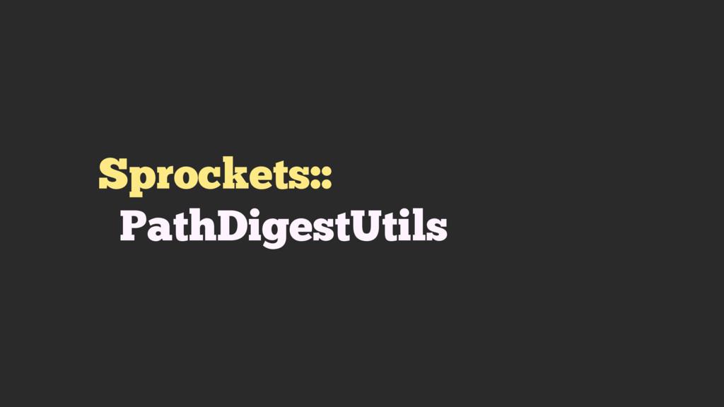 Sprockets:: PathDigestUtils