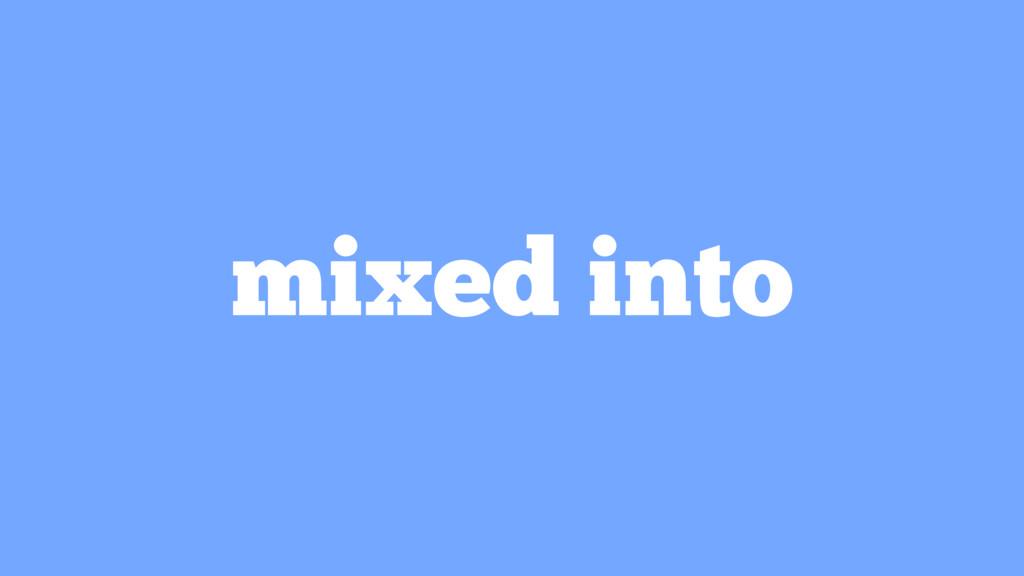mixed into