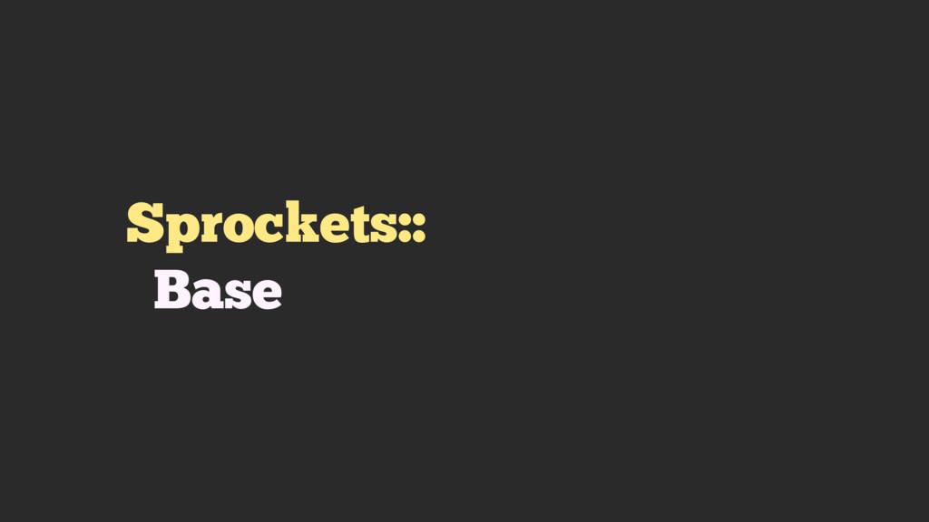 Sprockets:: Base