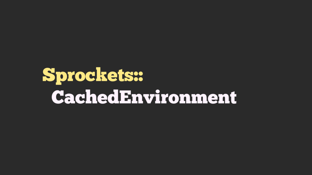 Sprockets:: CachedEnvironment