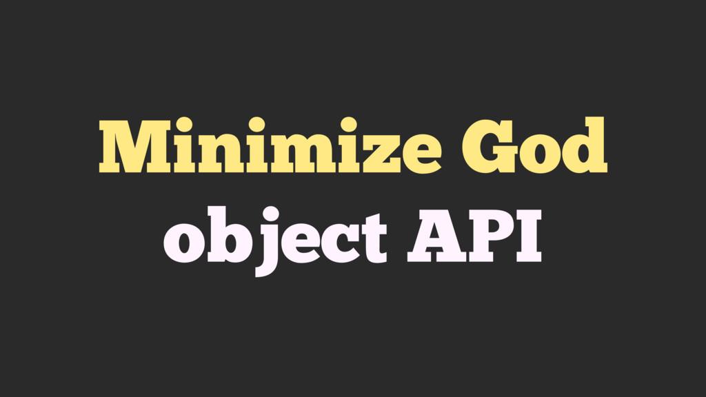 Minimize God object API