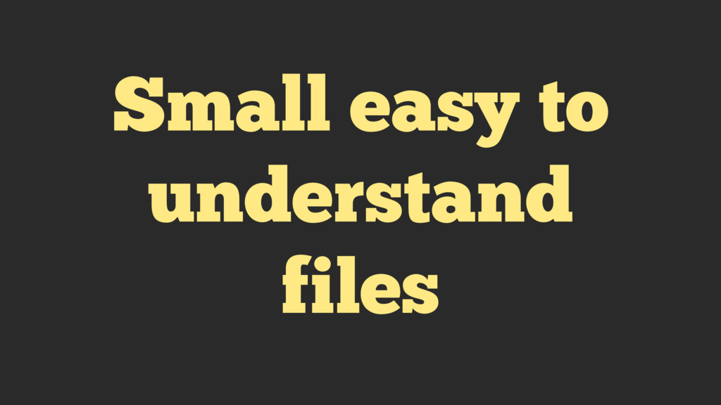 Small easy to understand files