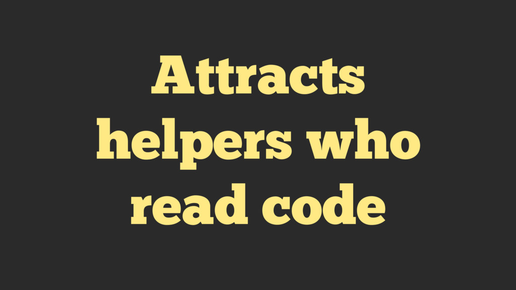 Attracts helpers who read code