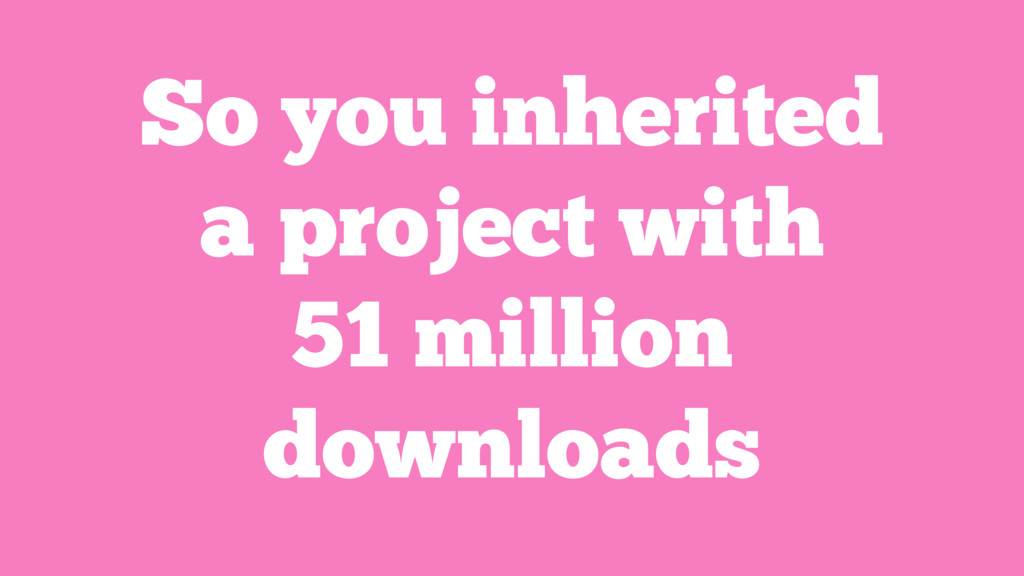 So you inherited a project with 51 million down...