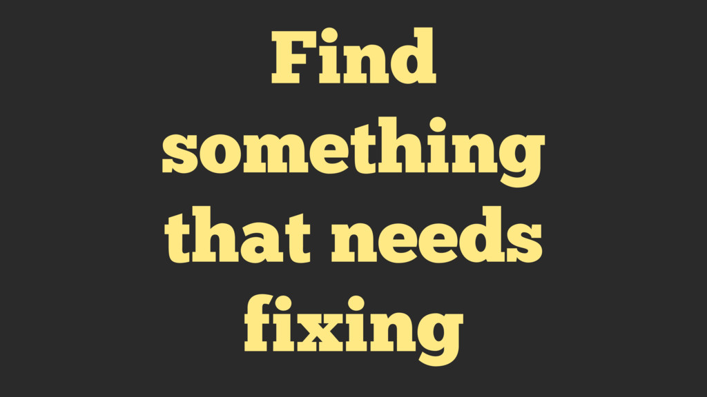 Find something that needs fixing